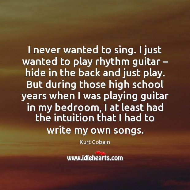 I never wanted to sing. I just wanted to play rhythm guitar – Image