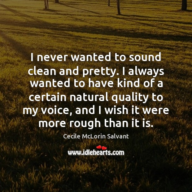 I never wanted to sound clean and pretty. I always wanted to Image