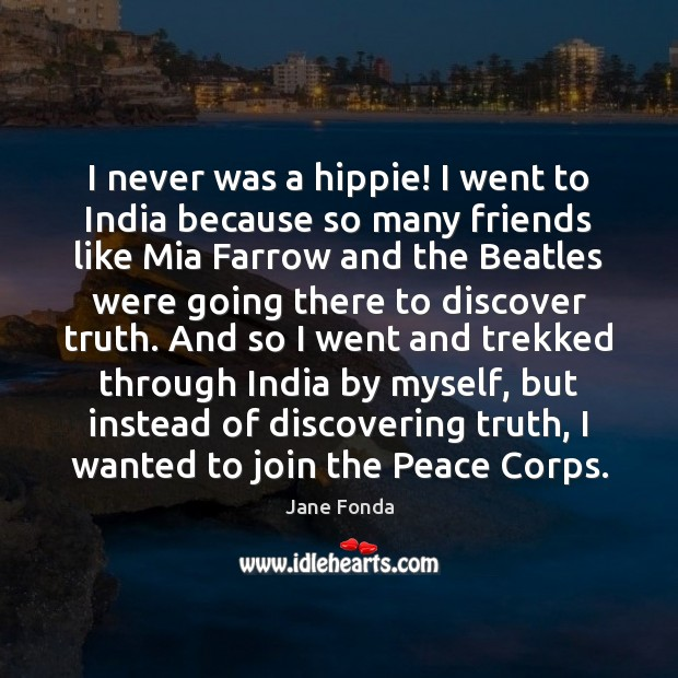 I never was a hippie! I went to India because so many Image