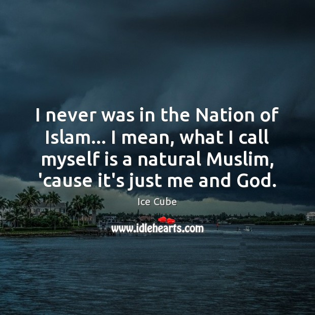 I never was in the Nation of Islam… I mean, what I Ice Cube Picture Quote
