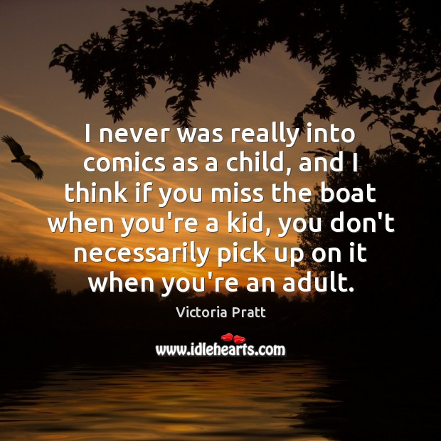 I never was really into comics as a child, and I think Victoria Pratt Picture Quote