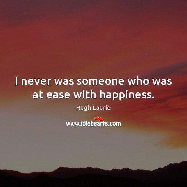 Image, I never was someone who was at ease with happiness.