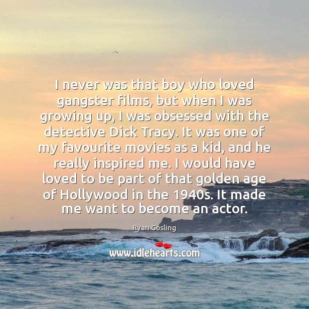 I never was that boy who loved gangster films, but when I Ryan Gosling Picture Quote
