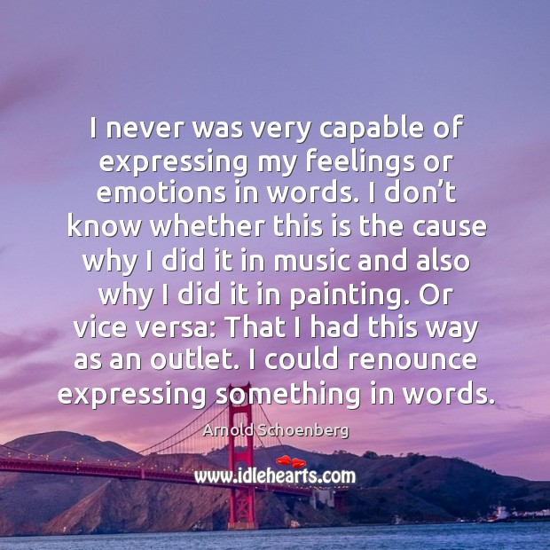 Image, I never was very capable of expressing my feelings or emotions in words.