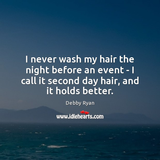 I never wash my hair the night before an event – I Debby Ryan Picture Quote