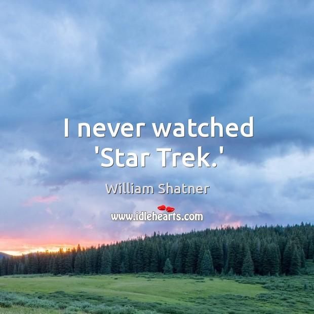 I never watched 'Star Trek.' Image