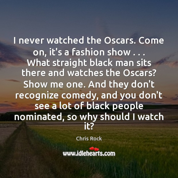 I never watched the Oscars. Come on, it's a fashion show . . . What Chris Rock Picture Quote