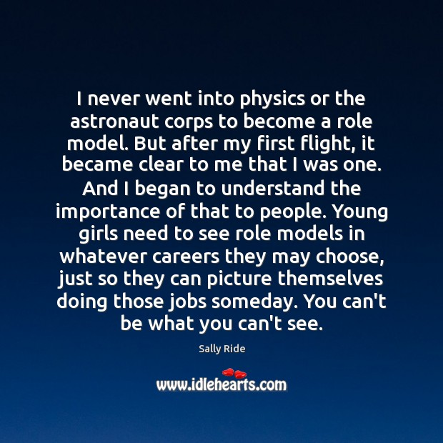 I never went into physics or the astronaut corps to become a Sally Ride Picture Quote