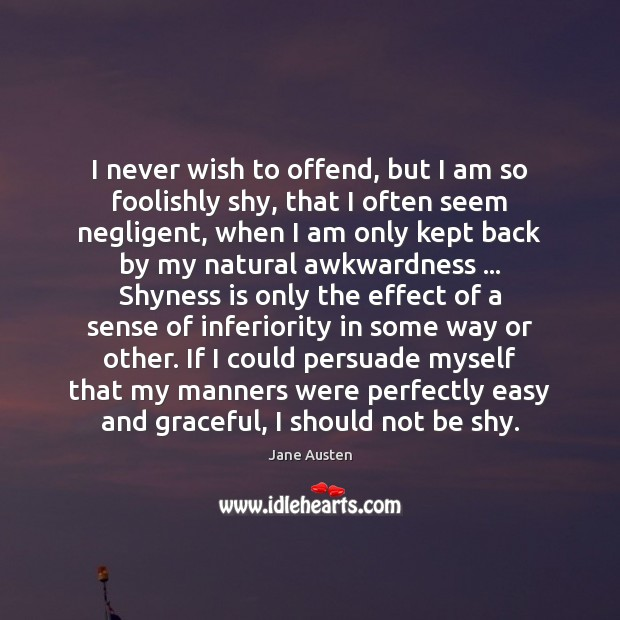 Image, I never wish to offend, but I am so foolishly shy, that