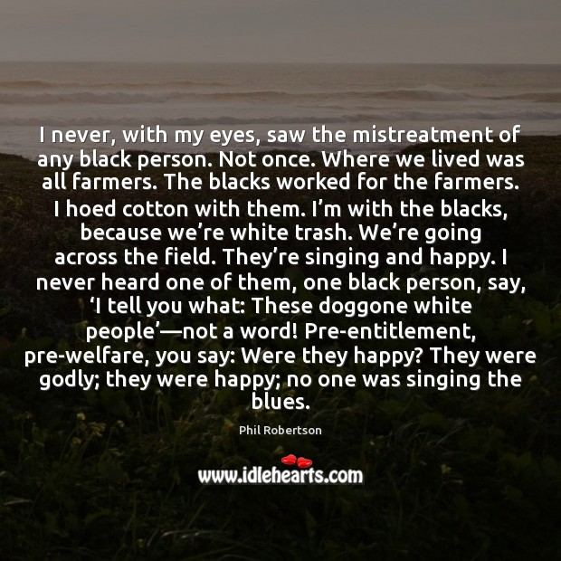 I never, with my eyes, saw the mistreatment of any black person. Image