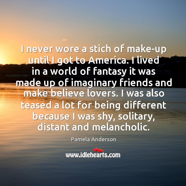 I never wore a stich of make-up until I got to America. Image