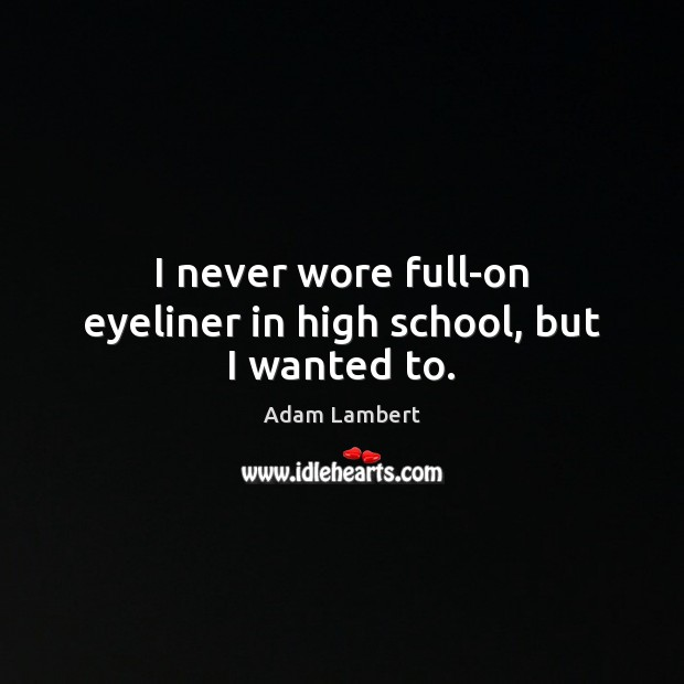 Image, I never wore full-on eyeliner in high school, but I wanted to.