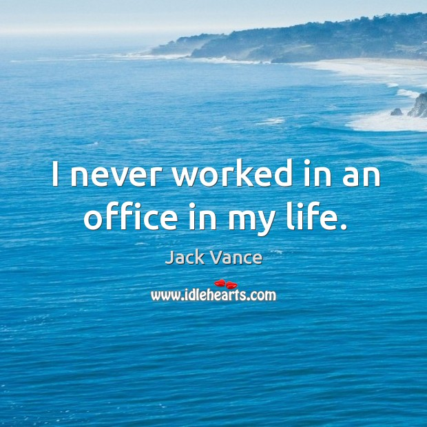 I never worked in an office in my life. Image