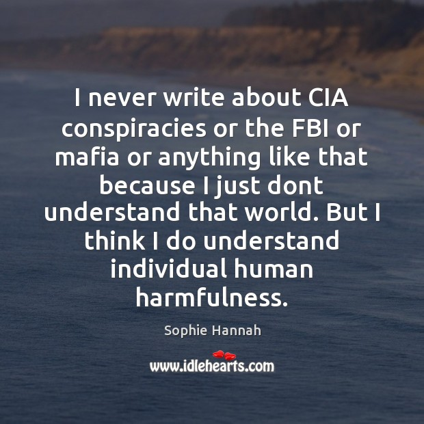 I never write about CIA conspiracies or the FBI or mafia or Sophie Hannah Picture Quote