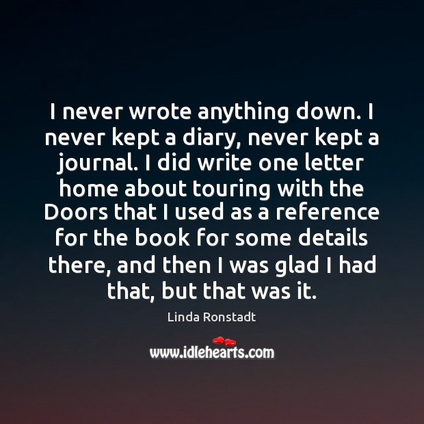Image, I never wrote anything down. I never kept a diary, never kept