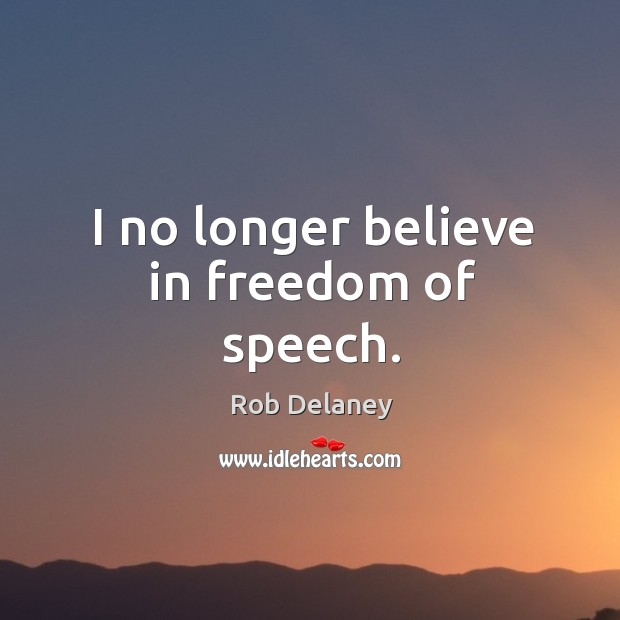 I no longer believe in freedom of speech. Rob Delaney Picture Quote