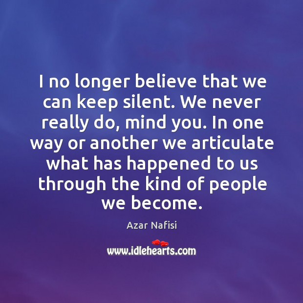 I no longer believe that we can keep silent. We never really Image