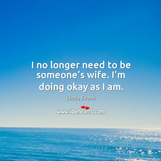 I no longer need to be someone's wife. I'm doing okay as I am. Image