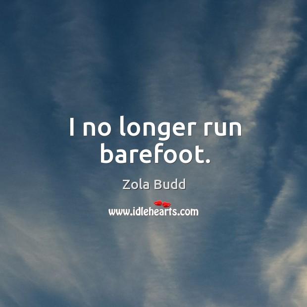 I no longer run barefoot. Image