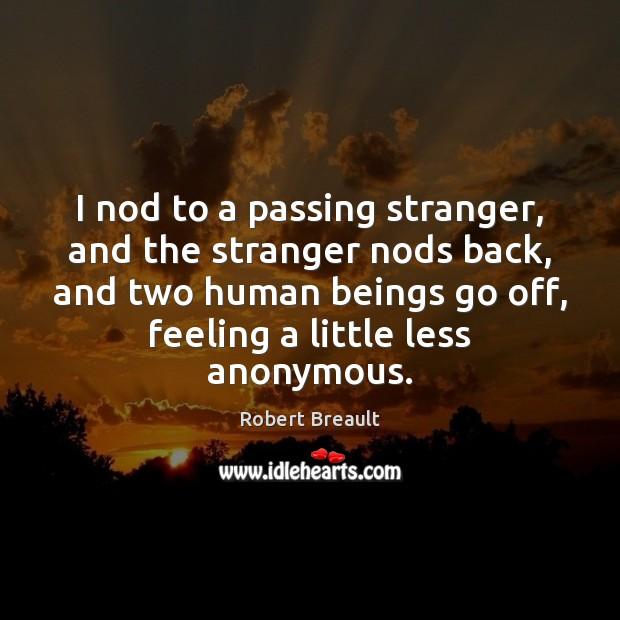 I nod to a passing stranger, and the stranger nods back, and Image