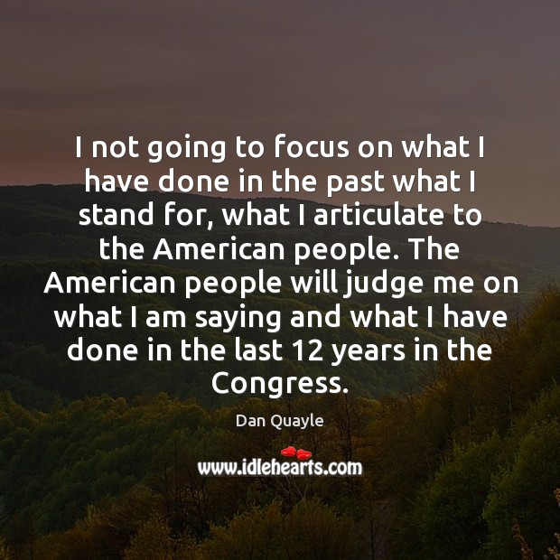 I not going to focus on what I have done in the Judge Quotes Image