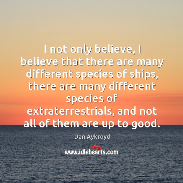 Image, I not only believe, I believe that there are many different species