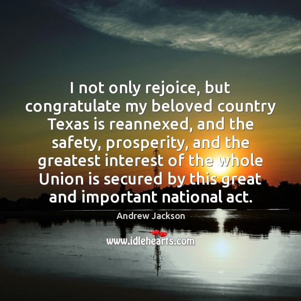 I not only rejoice, but congratulate my beloved country Texas is reannexed, Union Quotes Image