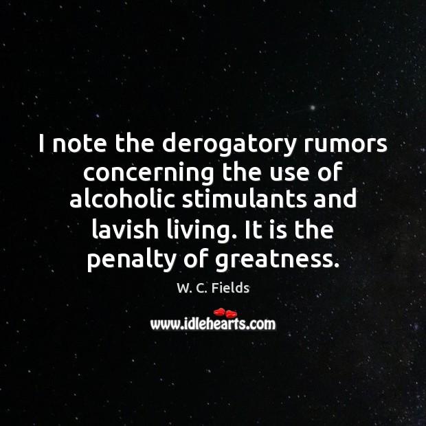 Image, I note the derogatory rumors concerning the use of alcoholic stimulants and