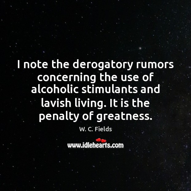 I note the derogatory rumors concerning the use of alcoholic stimulants and W. C. Fields Picture Quote