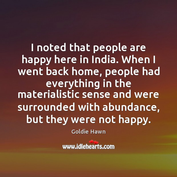 I noted that people are happy here in India. When I went Image