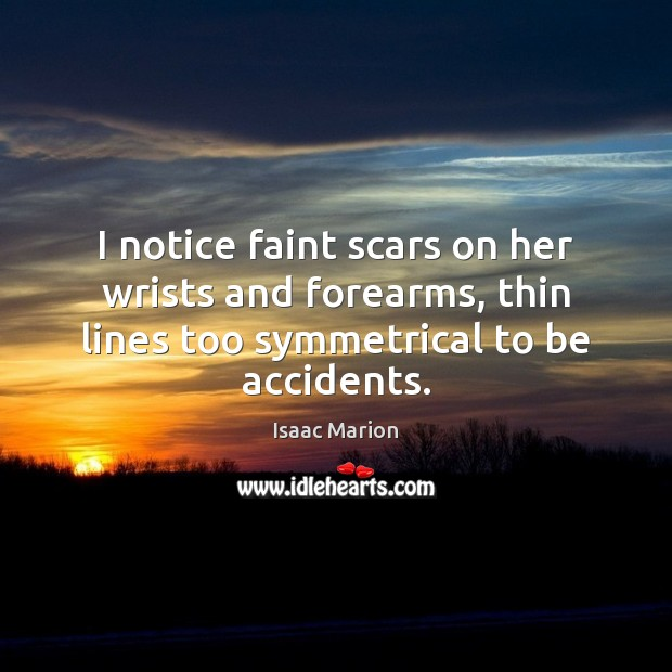 I notice faint scars on her wrists and forearms, thin lines too Image