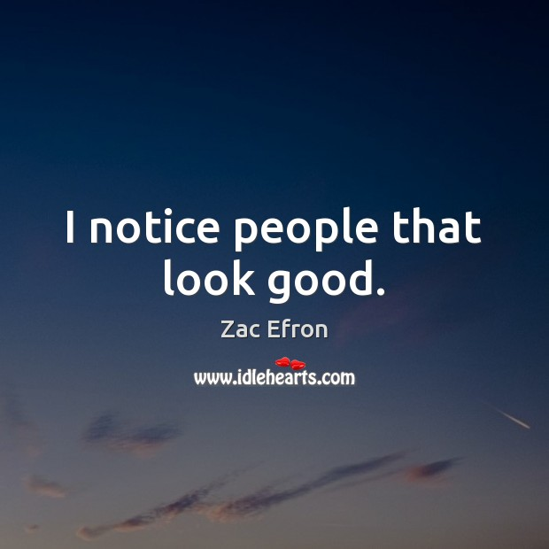 I notice people that look good. Image