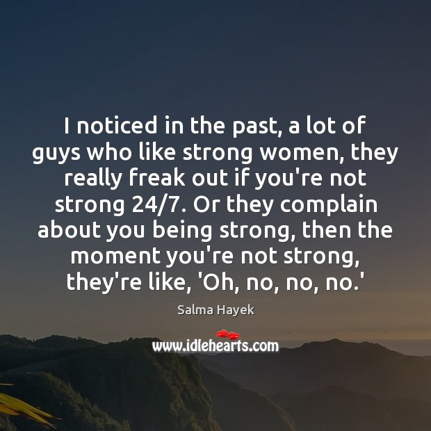 I noticed in the past, a lot of guys who like strong Being Strong Quotes Image