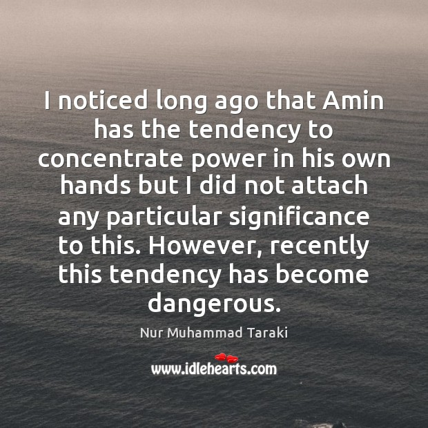I noticed long ago that Amin has the tendency to concentrate power Image