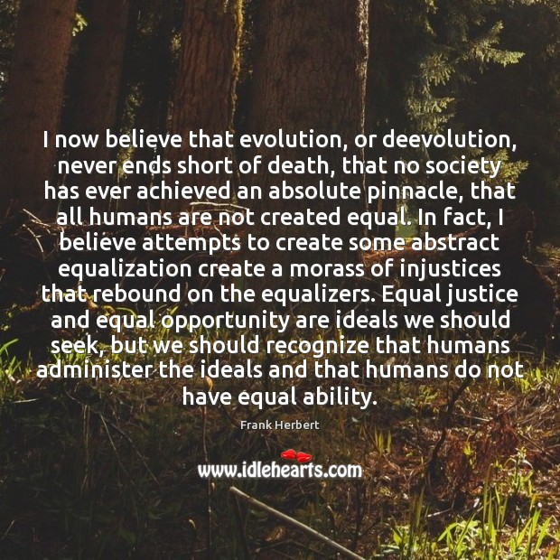 I now believe that evolution, or deevolution, never ends short of death, Frank Herbert Picture Quote