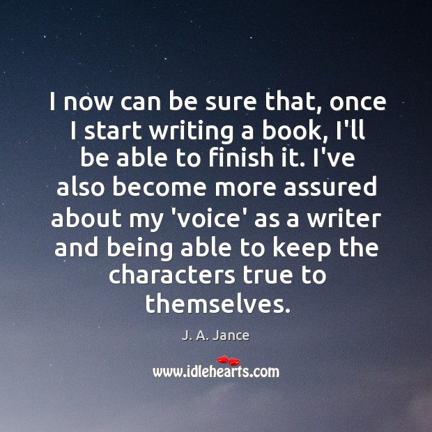 I now can be sure that, once I start writing a book, J. A. Jance Picture Quote