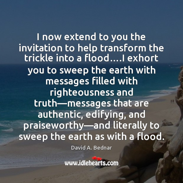 I now extend to you the invitation to help transform the trickle David A. Bednar Picture Quote