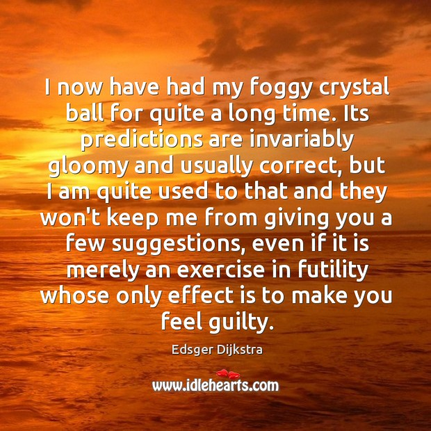 I now have had my foggy crystal ball for quite a long Edsger Dijkstra Picture Quote