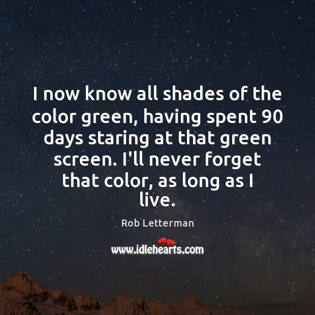 I now know all shades of the color green, having spent 90 days Image