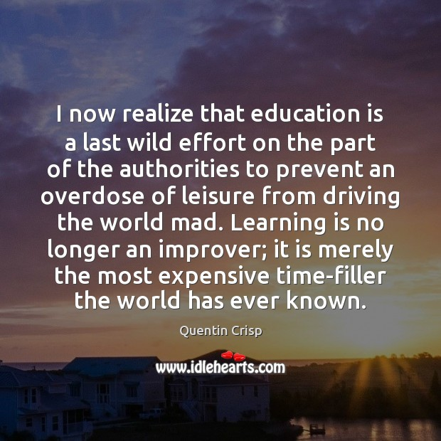 I now realize that education is a last wild effort on the Learning Quotes Image