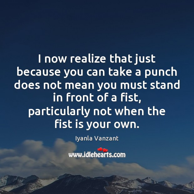 Image, I now realize that just because you can take a punch does