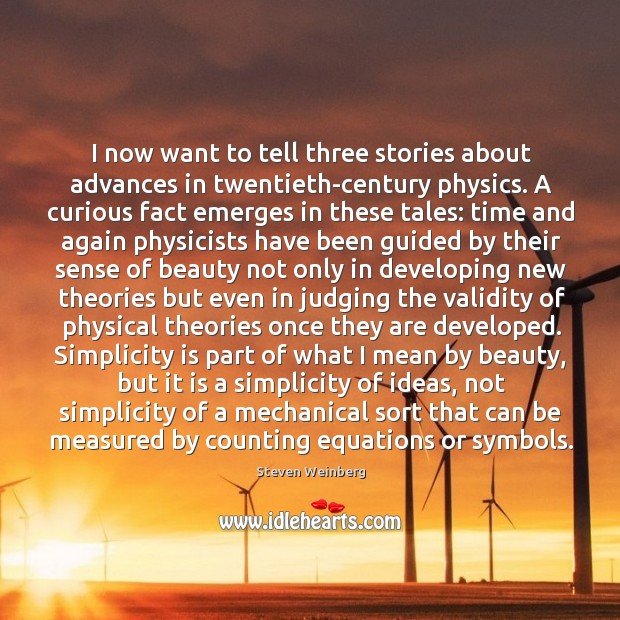 I now want to tell three stories about advances in twentieth-century physics. Steven Weinberg Picture Quote