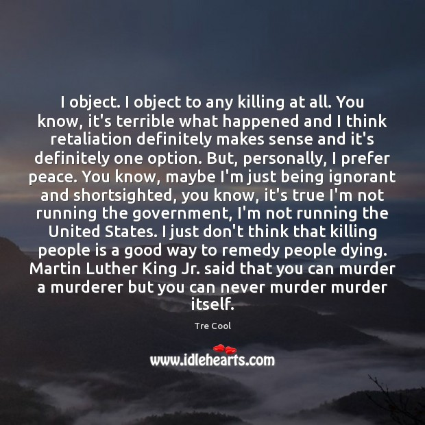 I object. I object to any killing at all. You know, it's Government Quotes Image