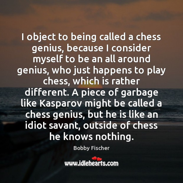 I object to being called a chess genius, because I consider myself Bobby Fischer Picture Quote