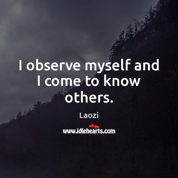 Image, I observe myself and I come to know others.