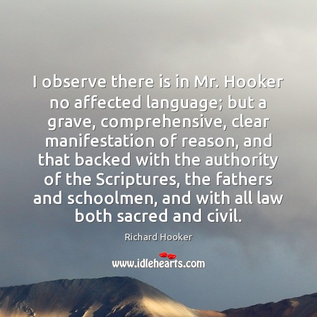 Image, I observe there is in Mr. Hooker no affected language; but a