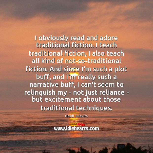 Image, I obviously read and adore traditional fiction. I teach traditional fiction, I