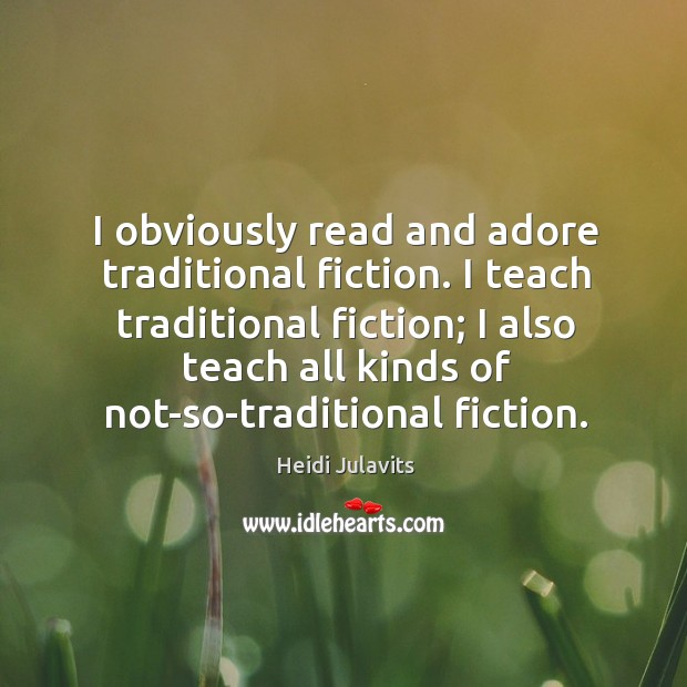 Image, I obviously read and adore traditional fiction. I teach traditional fiction; I