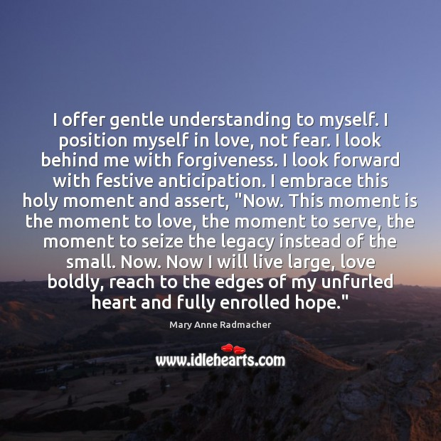 I offer gentle understanding to myself. I position myself in love, not Image