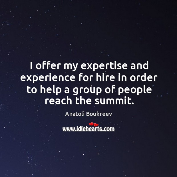 Image, I offer my expertise and experience for hire in order to help a group of people reach the summit.